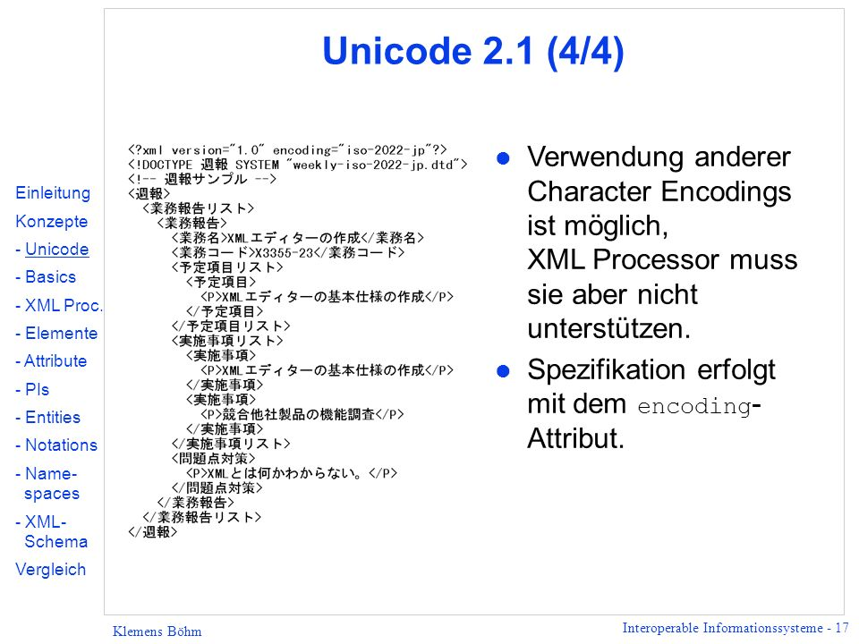 Interoperable Informationssysteme - 17 Klemens Böhm Unicode 2.1 (4/4) l Verwendung anderer Character Encodings ist möglich, XML Processor muss sie abe