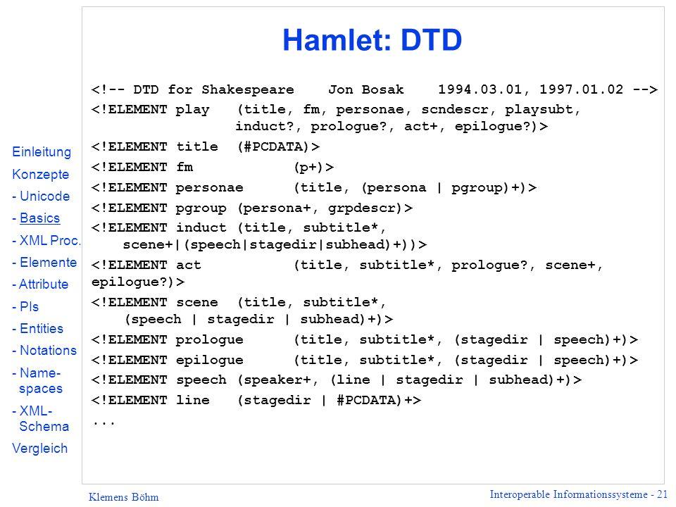 Interoperable Informationssysteme - 21 Klemens Böhm Hamlet: DTD... Einleitung Konzepte - Unicode - Basics - XML Proc. - Elemente - Attribute - PIs - E