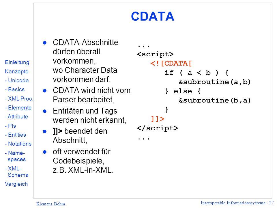Interoperable Informationssysteme - 27 Klemens Böhm CDATA l CDATA-Abschnitte dürfen überall vorkommen, wo Character Data vorkommen darf, l CDATA wird