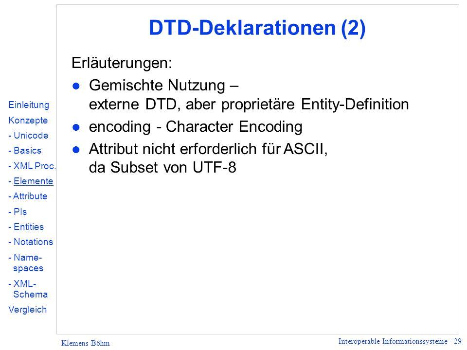 Interoperable Informationssysteme - 29 Klemens Böhm DTD-Deklarationen (2) Einleitung Konzepte - Unicode - Basics - XML Proc. - Elemente - Attribute -