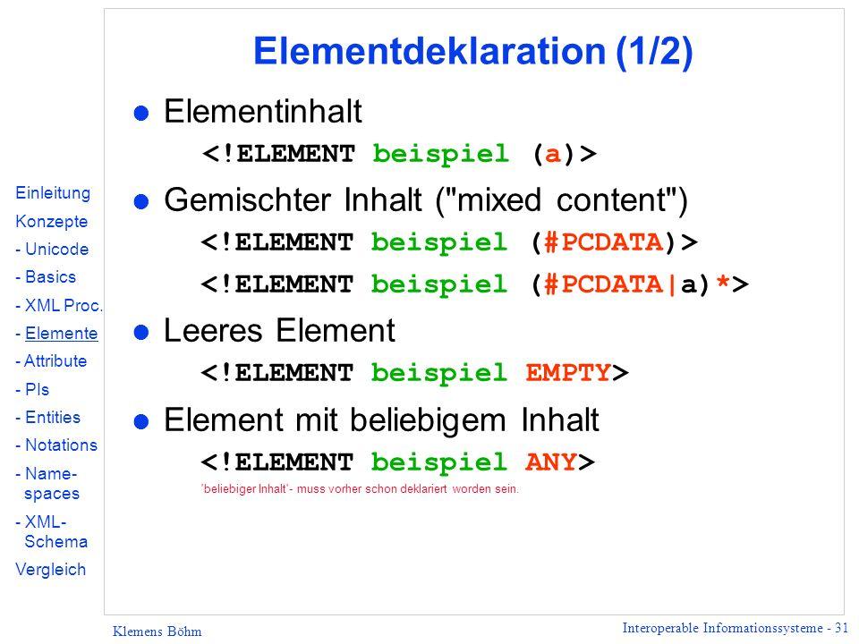 Interoperable Informationssysteme - 31 Klemens Böhm Elementdeklaration (1/2) Elementinhalt l Gemischter Inhalt (
