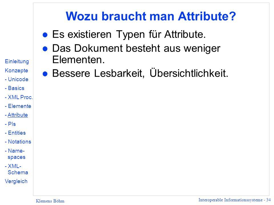 Interoperable Informationssysteme - 34 Klemens Böhm Wozu braucht man Attribute? l Es existieren Typen für Attribute. l Das Dokument besteht aus wenige