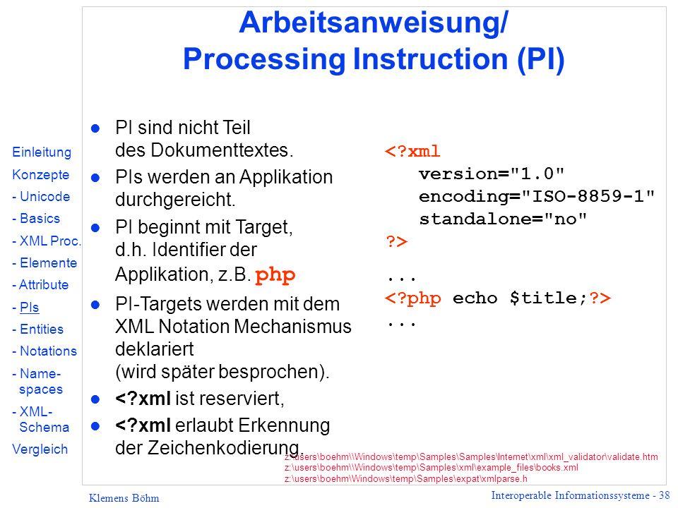 Interoperable Informationssysteme - 38 Klemens Böhm Arbeitsanweisung/ Processing Instruction (PI) l PI sind nicht Teil des Dokumenttextes. l PIs werde