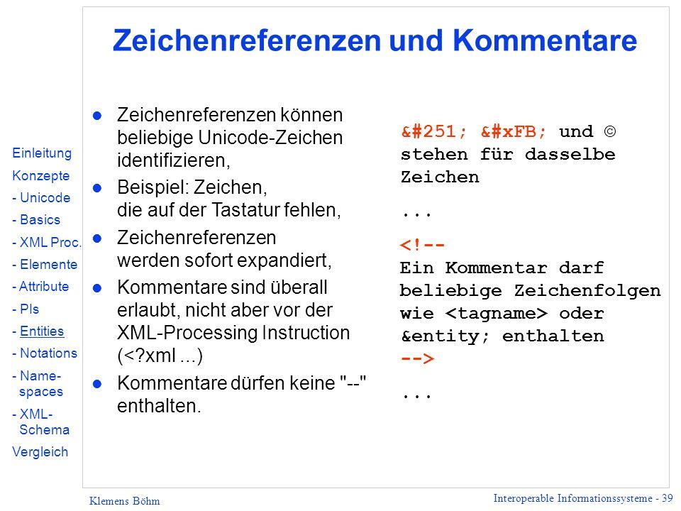 Interoperable Informationssysteme - 39 Klemens Böhm Zeichenreferenzen und Kommentare l Zeichenreferenzen können beliebige Unicode-Zeichen identifizier