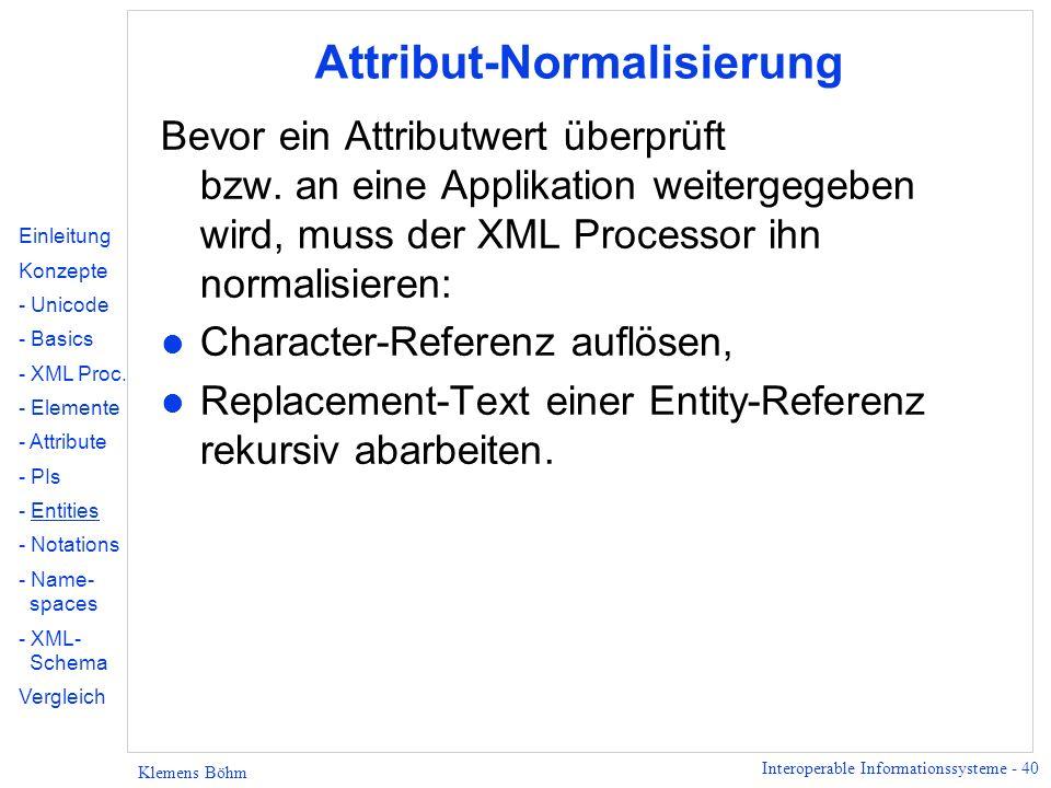 Interoperable Informationssysteme - 40 Klemens Böhm Attribut-Normalisierung Bevor ein Attributwert überprüft bzw. an eine Applikation weitergegeben wi