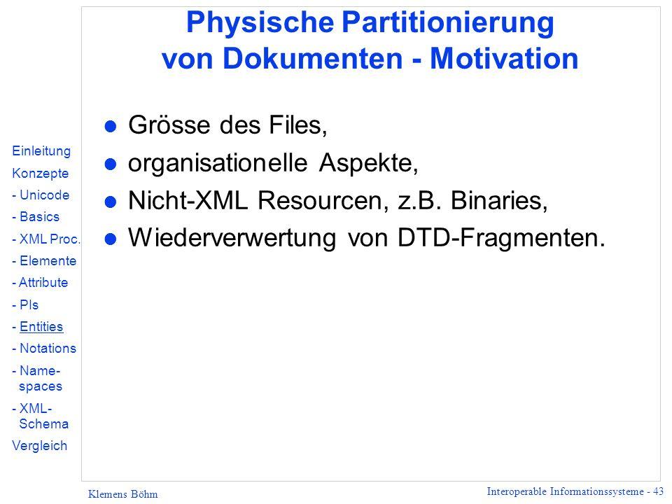 Interoperable Informationssysteme - 43 Klemens Böhm Physische Partitionierung von Dokumenten - Motivation l Grösse des Files, l organisationelle Aspek