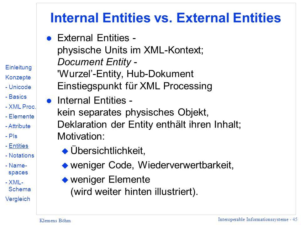 Interoperable Informationssysteme - 45 Klemens Böhm Internal Entities vs. External Entities l External Entities - physische Units im XML-Kontext; Docu