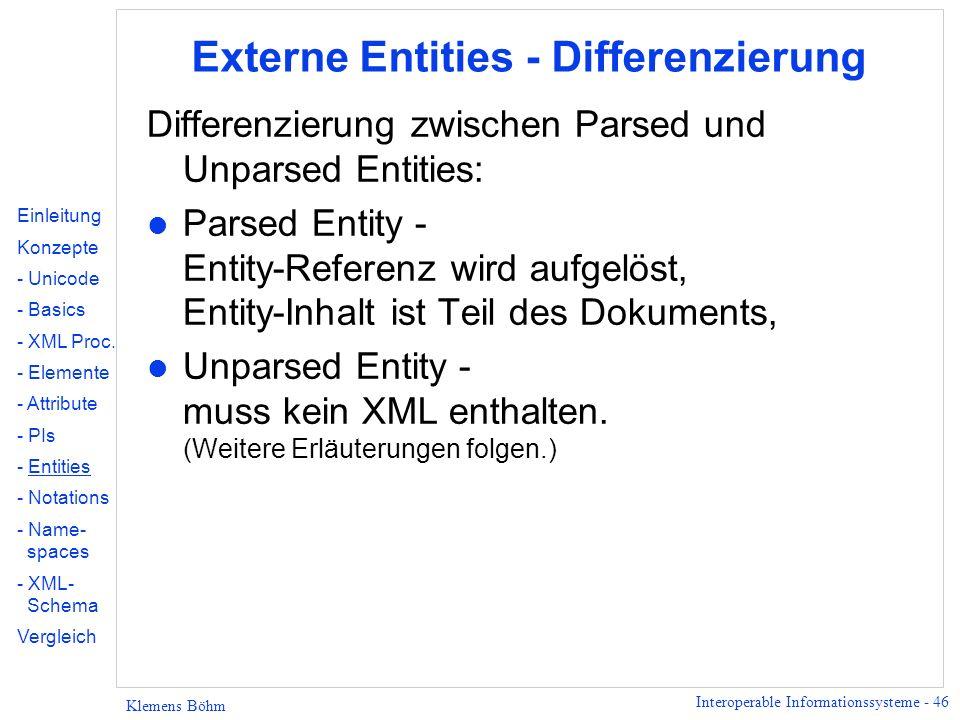Interoperable Informationssysteme - 46 Klemens Böhm Externe Entities - Differenzierung Differenzierung zwischen Parsed und Unparsed Entities: l Parsed