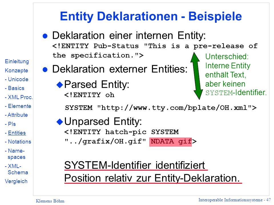 Interoperable Informationssysteme - 47 Klemens Böhm Entity Deklarationen - Beispiele Deklaration einer internen Entity: l Deklaration externer Entitie