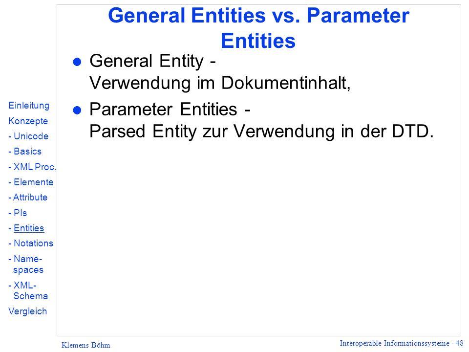 Interoperable Informationssysteme - 48 Klemens Böhm General Entities vs. Parameter Entities l General Entity - Verwendung im Dokumentinhalt, l Paramet