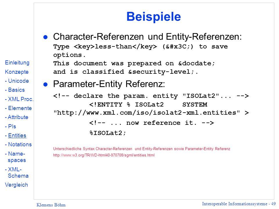 Interoperable Informationssysteme - 49 Klemens Böhm Beispiele Character-Referenzen und Entity-Referenzen: Type less-than (<) to save options. Thi
