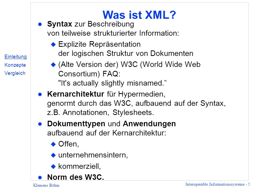 Interoperable Informationssysteme - 46 Klemens Böhm Externe Entities - Differenzierung Differenzierung zwischen Parsed und Unparsed Entities: l Parsed Entity - Entity-Referenz wird aufgelöst, Entity-Inhalt ist Teil des Dokuments, l Unparsed Entity - muss kein XML enthalten.
