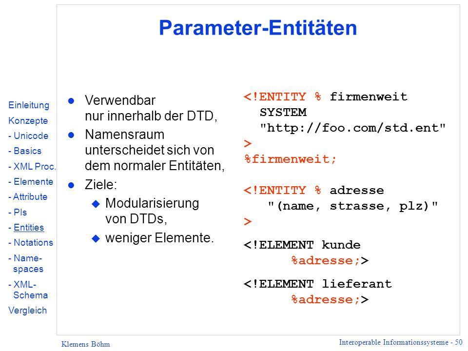 Interoperable Informationssysteme - 50 Klemens Böhm Parameter-Entitäten l Verwendbar nur innerhalb der DTD, l Namensraum unterscheidet sich von dem no