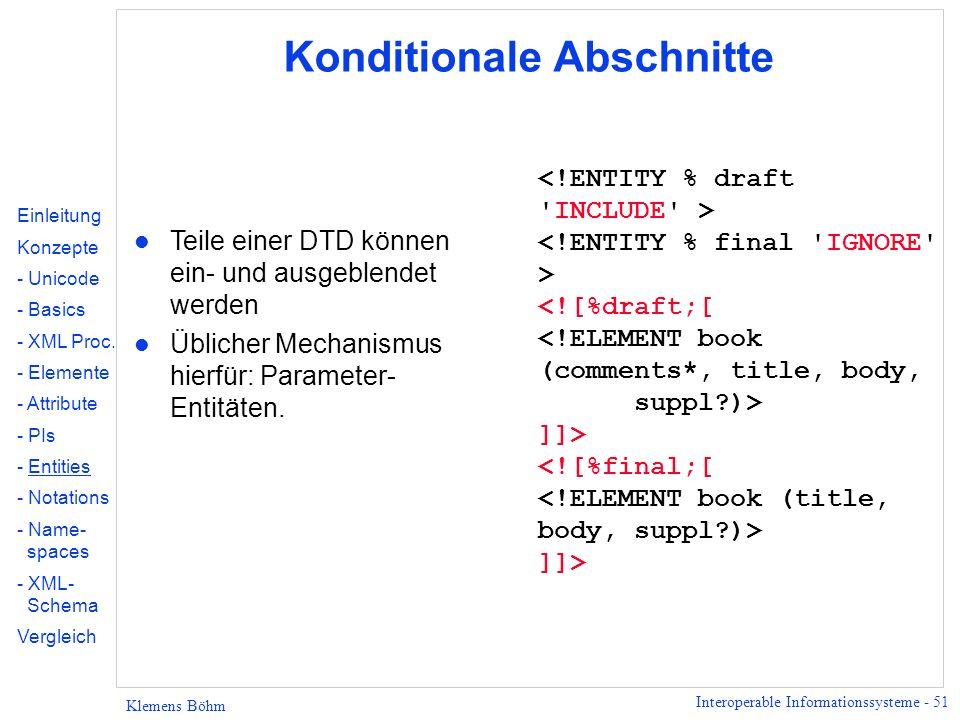 Interoperable Informationssysteme - 51 Klemens Böhm Konditionale Abschnitte l Teile einer DTD können ein- und ausgeblendet werden l Üblicher Mechanism