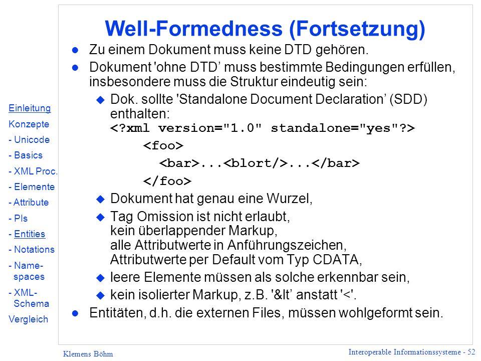 Interoperable Informationssysteme - 52 Klemens Böhm Well-Formedness (Fortsetzung) l Zu einem Dokument muss keine DTD gehören. l Dokument 'ohne DTD mus