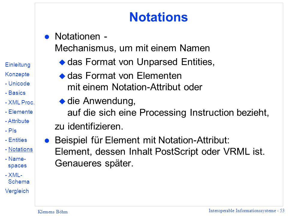 Interoperable Informationssysteme - 53 Klemens Böhm Notations l Notationen - Mechanismus, um mit einem Namen u das Format von Unparsed Entities, u das