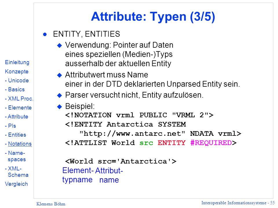 Interoperable Informationssysteme - 55 Klemens Böhm Attribute: Typen (3/5) l ENTITY, ENTITIES u Verwendung: Pointer auf Daten eines speziellen (Medien