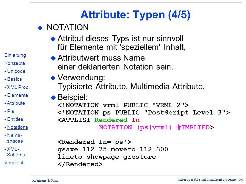Interoperable Informationssysteme - 56 Klemens Böhm Attribute: Typen (4/5) l NOTATION u Attribut dieses Typs ist nur sinnvoll für Elemente mit 'spezie