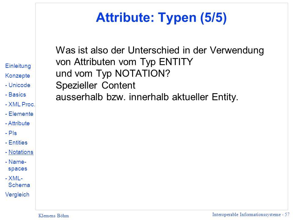 Interoperable Informationssysteme - 57 Klemens Böhm Attribute: Typen (5/5) Was ist also der Unterschied in der Verwendung von Attributen vom Typ ENTIT