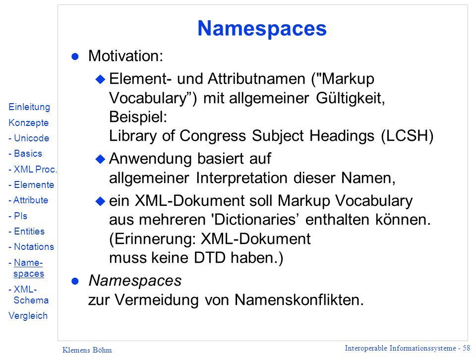 Interoperable Informationssysteme - 58 Klemens Böhm Namespaces l Motivation: u Element- und Attributnamen (