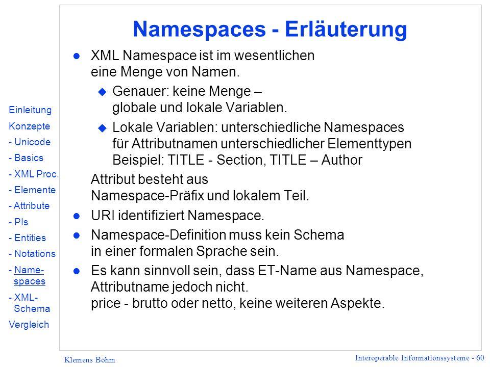 Interoperable Informationssysteme - 60 Klemens Böhm Namespaces - Erläuterung l XML Namespace ist im wesentlichen eine Menge von Namen. u Genauer: kein