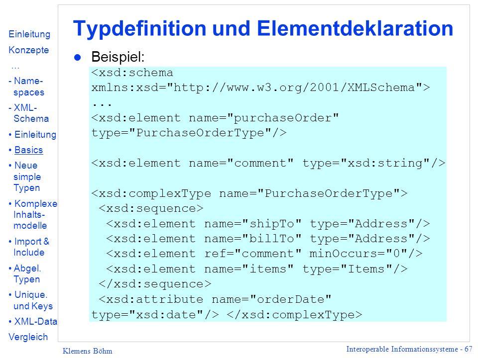 Interoperable Informationssysteme - 67 Klemens Böhm Typdefinition und Elementdeklaration Beispiel:... Einleitung Konzepte … - Name- spaces - XML- Sche