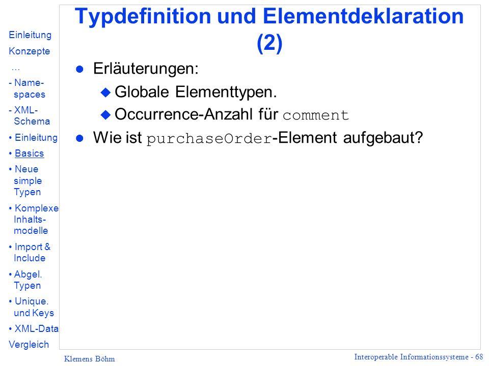 Interoperable Informationssysteme - 68 Klemens Böhm Typdefinition und Elementdeklaration (2) l Erläuterungen: u Globale Elementtypen. u Occurrence-Anz