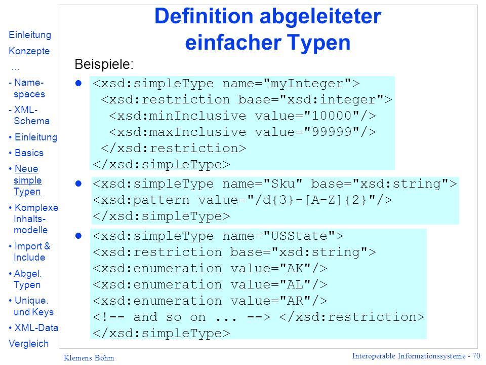 Interoperable Informationssysteme - 70 Klemens Böhm Definition abgeleiteter einfacher Typen Beispiele: l Einleitung Konzepte … - Name- spaces - XML- S