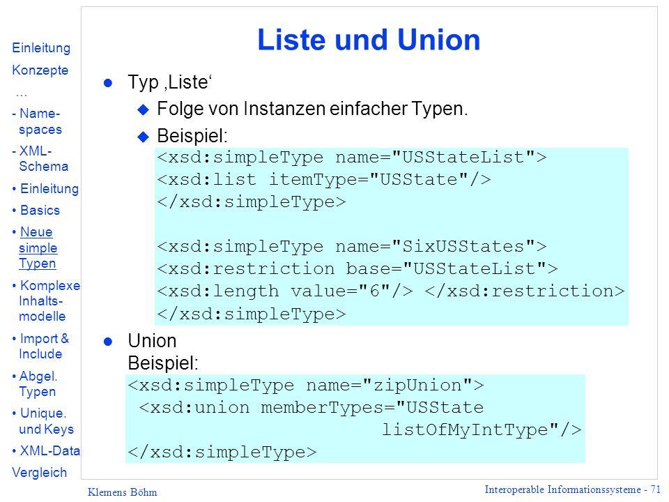 Interoperable Informationssysteme - 71 Klemens Böhm Liste und Union l Typ Liste u Folge von Instanzen einfacher Typen. Beispiel: Union Beispiel: Einle