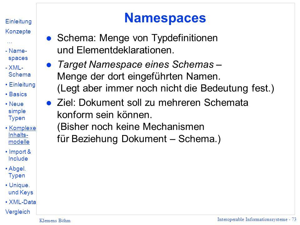 Interoperable Informationssysteme - 73 Klemens Böhm Namespaces l Schema: Menge von Typdefinitionen und Elementdeklarationen. l Target Namespace eines