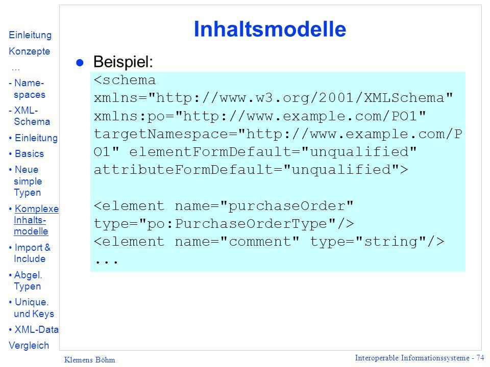 Interoperable Informationssysteme - 74 Klemens Böhm Inhaltsmodelle Beispiel:... Einleitung Konzepte … - Name- spaces - XML- Schema Einleitung Basics N