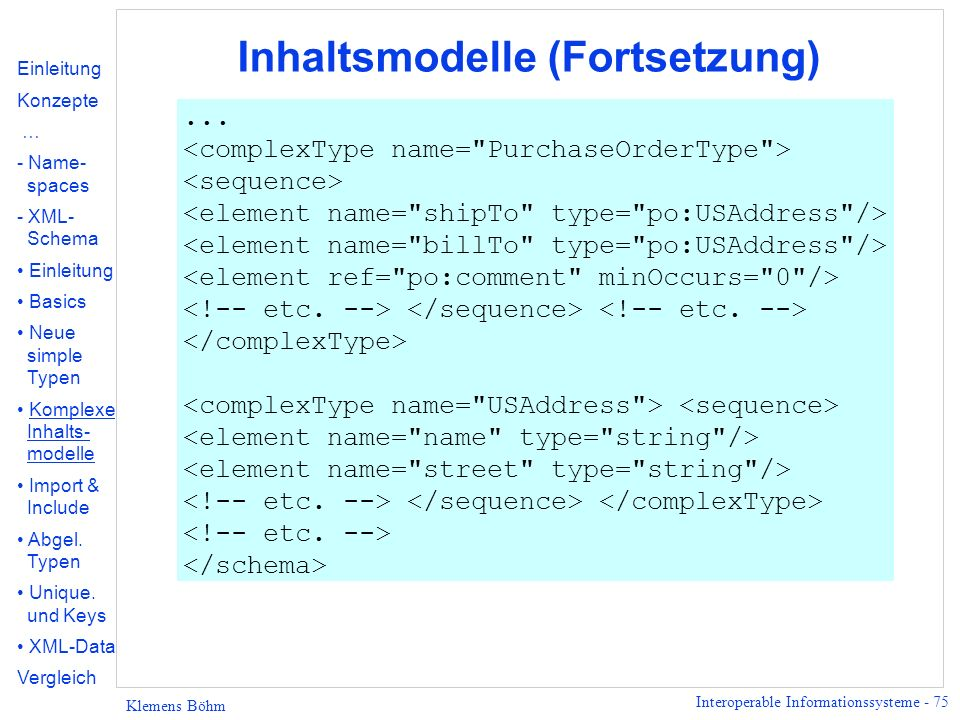 Interoperable Informationssysteme - 75 Klemens Böhm Inhaltsmodelle (Fortsetzung)... Einleitung Konzepte … - Name- spaces - XML- Schema Einleitung Basi