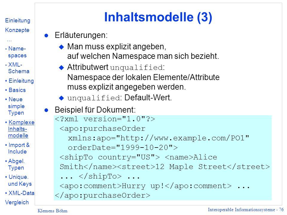 Interoperable Informationssysteme - 76 Klemens Böhm Inhaltsmodelle (3) l Erläuterungen: u Man muss explizit angeben, auf welchen Namespace man sich be