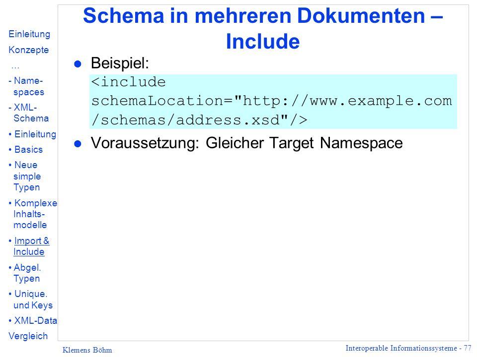 Interoperable Informationssysteme - 77 Klemens Böhm Schema in mehreren Dokumenten – Include Beispiel: l Voraussetzung: Gleicher Target Namespace Einle