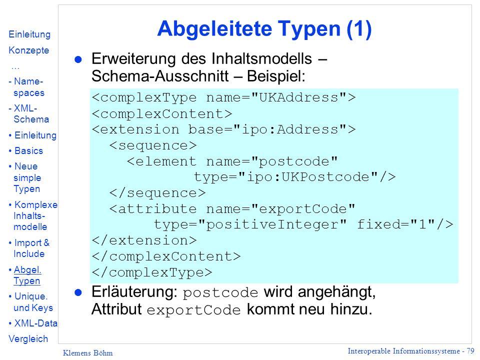 Interoperable Informationssysteme - 79 Klemens Böhm Abgeleitete Typen (1) l Erweiterung des Inhaltsmodells – Schema-Ausschnitt – Beispiel: Erläuterung