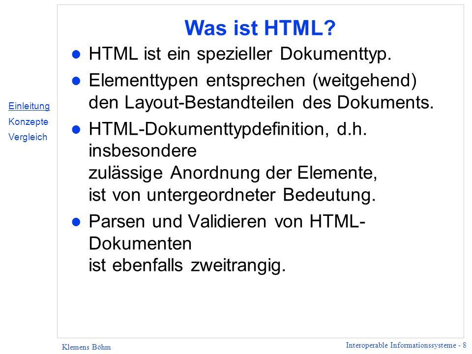 Interoperable Informationssysteme - 8 Klemens Böhm Was ist HTML? l HTML ist ein spezieller Dokumenttyp. l Elementtypen entsprechen (weitgehend) den La