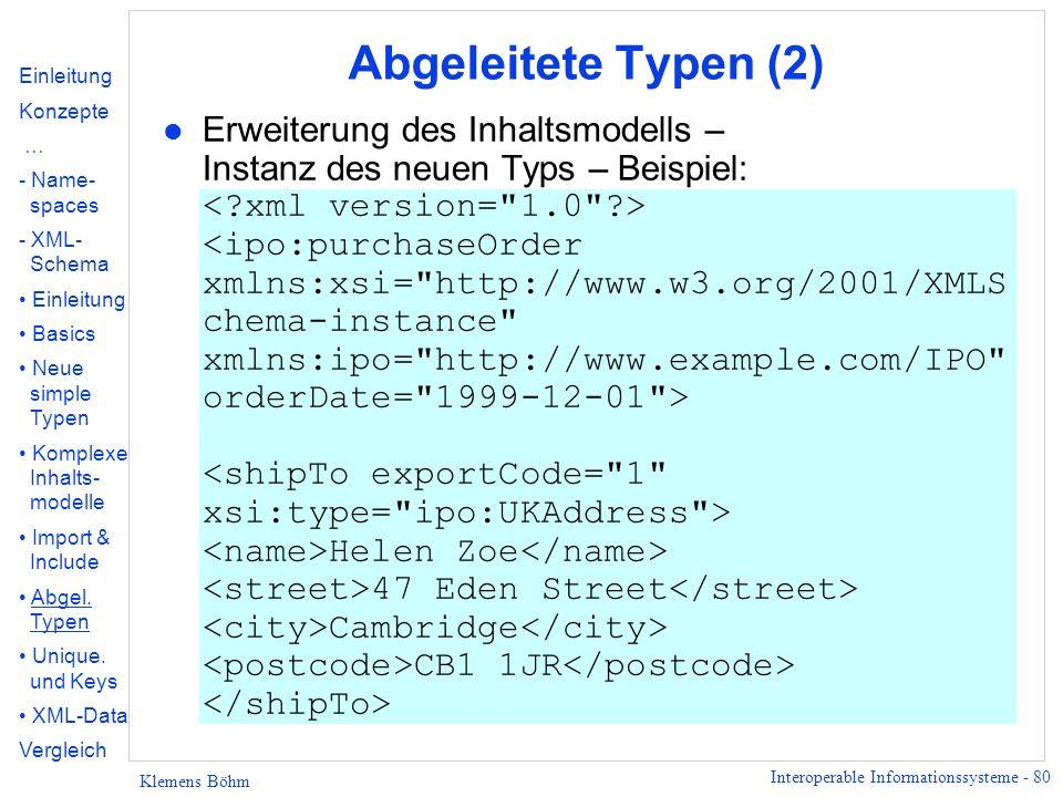 Interoperable Informationssysteme - 80 Klemens Böhm Abgeleitete Typen (2) Erweiterung des Inhaltsmodells – Instanz des neuen Typs – Beispiel: Helen Zo
