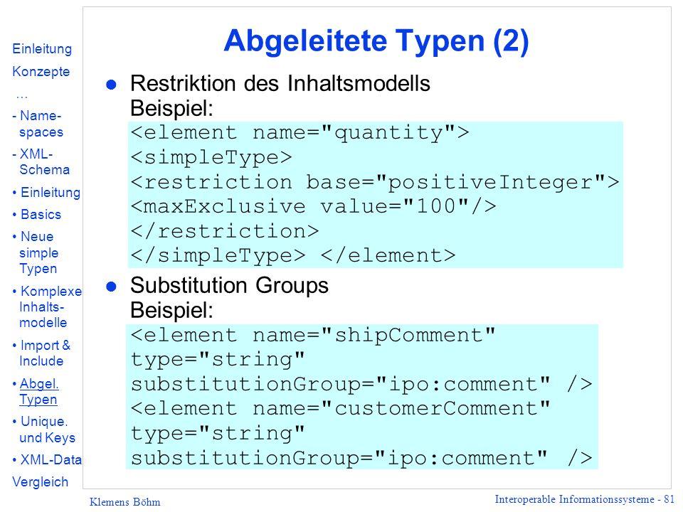 Interoperable Informationssysteme - 81 Klemens Böhm Abgeleitete Typen (2) Restriktion des Inhaltsmodells Beispiel: Substitution Groups Beispiel: Einle