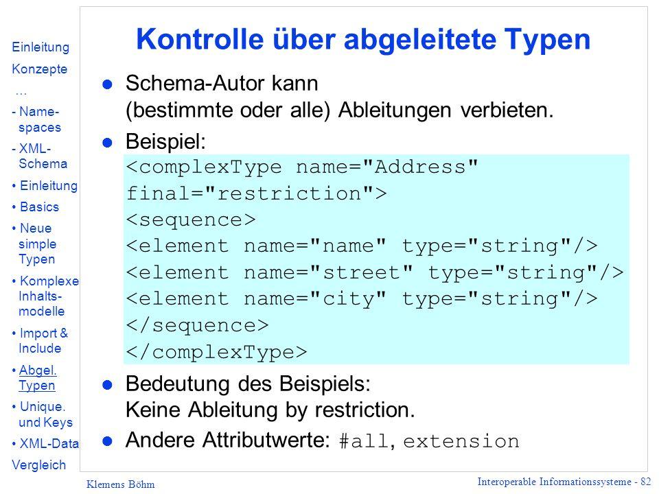 Interoperable Informationssysteme - 82 Klemens Böhm Kontrolle über abgeleitete Typen l Schema-Autor kann (bestimmte oder alle) Ableitungen verbieten.