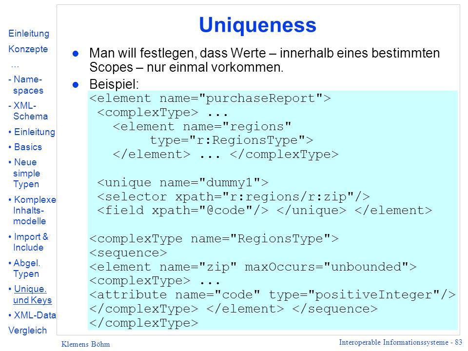 Interoperable Informationssysteme - 83 Klemens Böhm Uniqueness l Man will festlegen, dass Werte – innerhalb eines bestimmten Scopes – nur einmal vorko