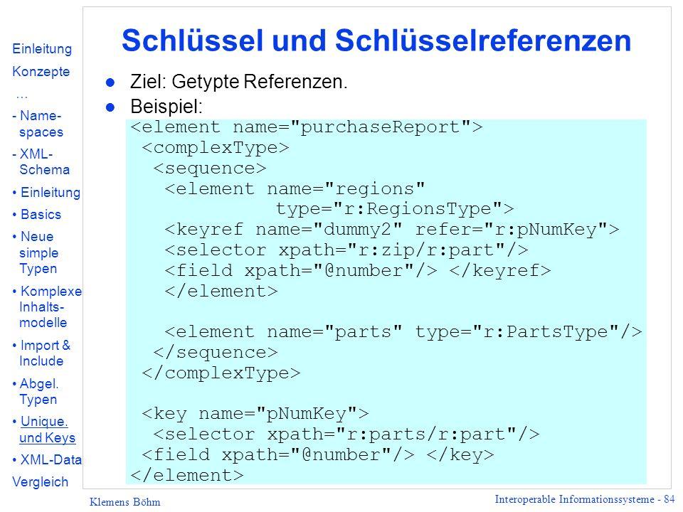 Interoperable Informationssysteme - 84 Klemens Böhm Schlüssel und Schlüsselreferenzen l Ziel: Getypte Referenzen. Beispiel: Einleitung Konzepte … - Na