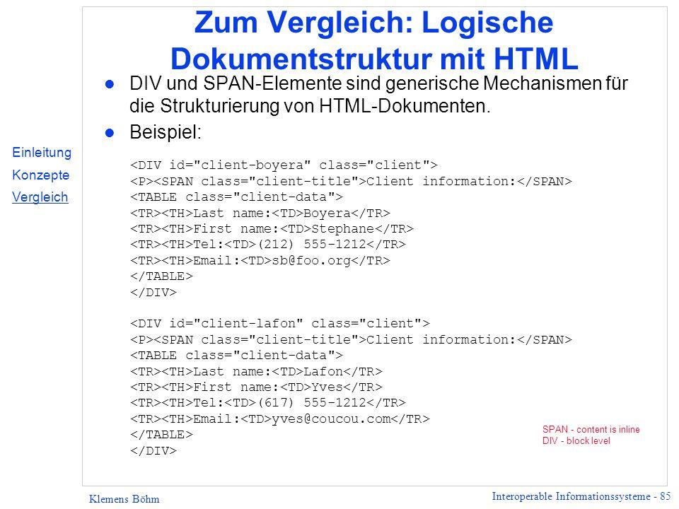 Interoperable Informationssysteme - 85 Klemens Böhm Zum Vergleich: Logische Dokumentstruktur mit HTML l DIV und SPAN-Elemente sind generische Mechanis