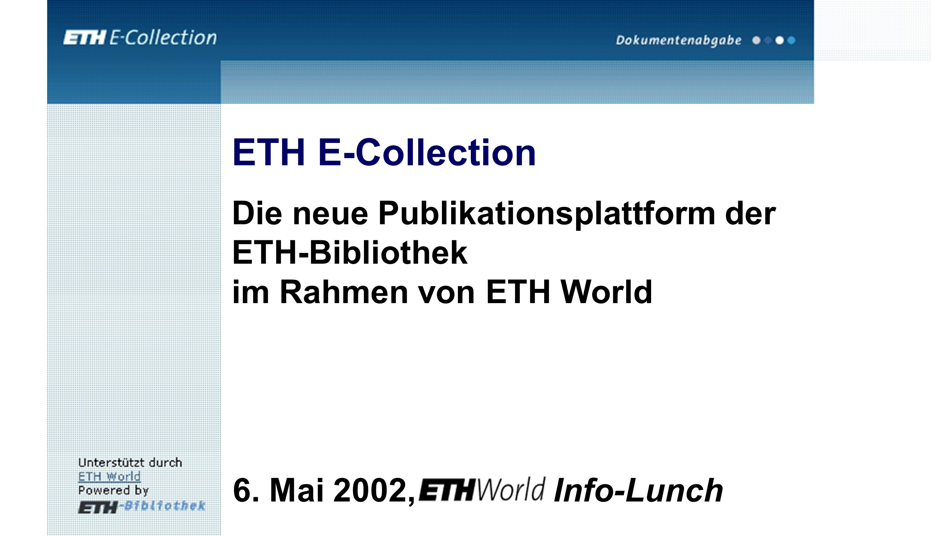 6. Mai 2002, Info-Lunch ETH E-Collection Die neue Publikationsplattform der ETH-Bibliothek im Rahmen von ETH World