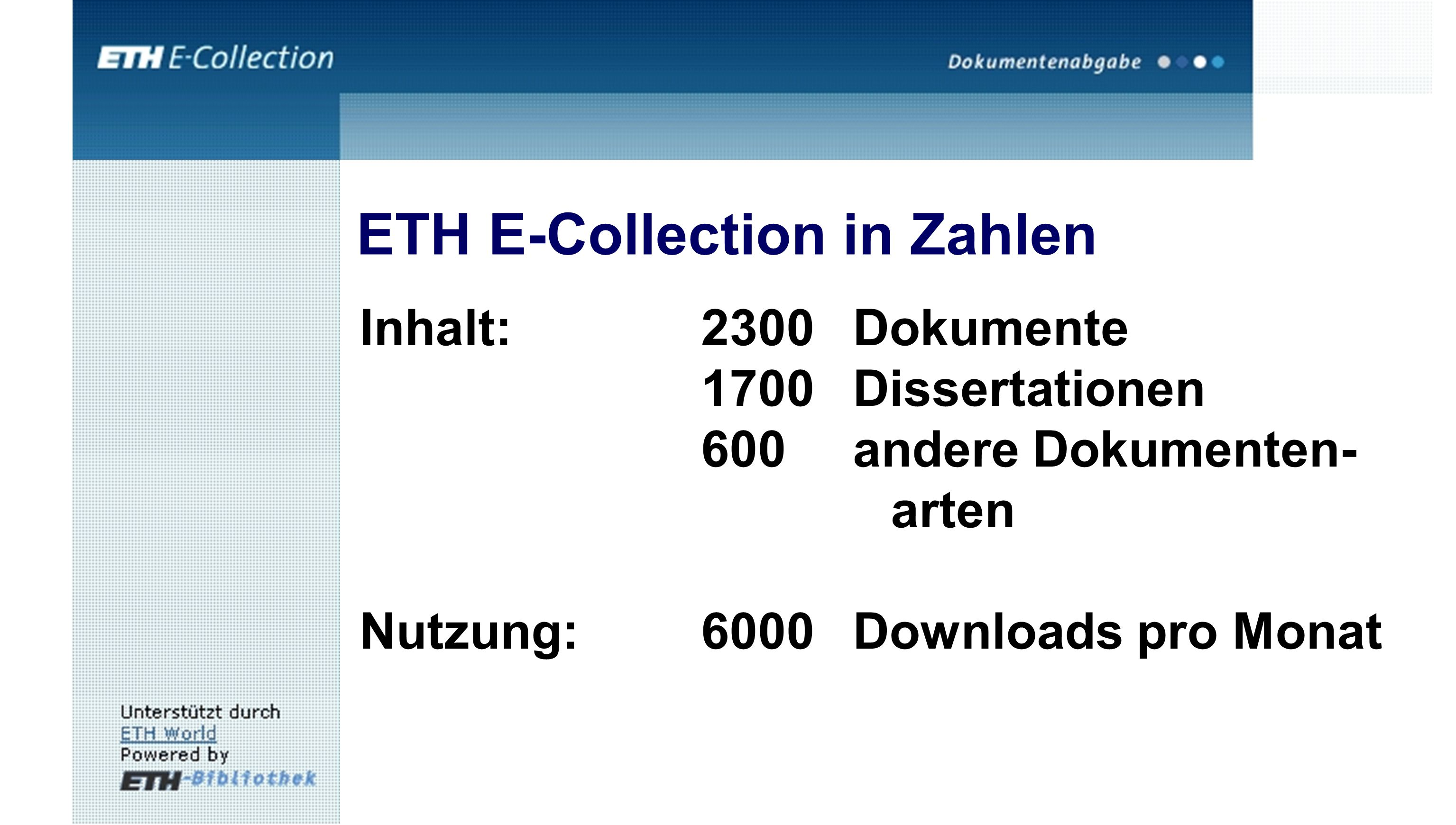 ETH E-Collection in Zahlen Inhalt:2300 Dokumente 1700Dissertationen 600andere Dokumenten- arten Nutzung:6000 Downloads pro Monat
