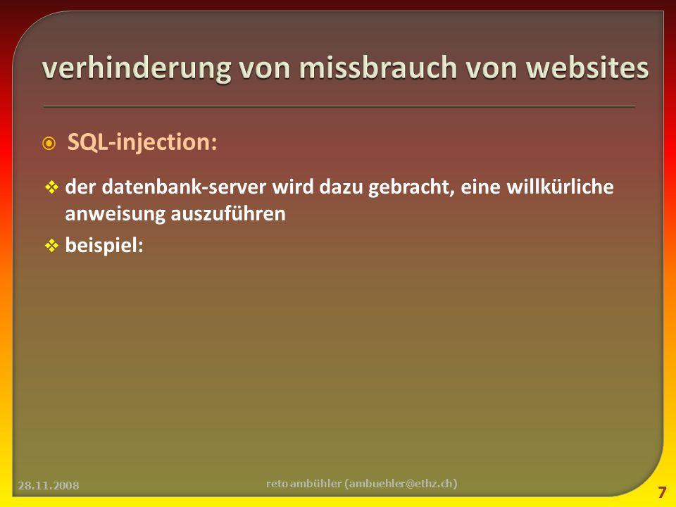 SQL-injection: der datenbank-server wird dazu gebracht, eine willkürliche anweisung auszuführen beispiel: 28.11.2008 7 reto ambühler (ambuehler@ethz.ch)