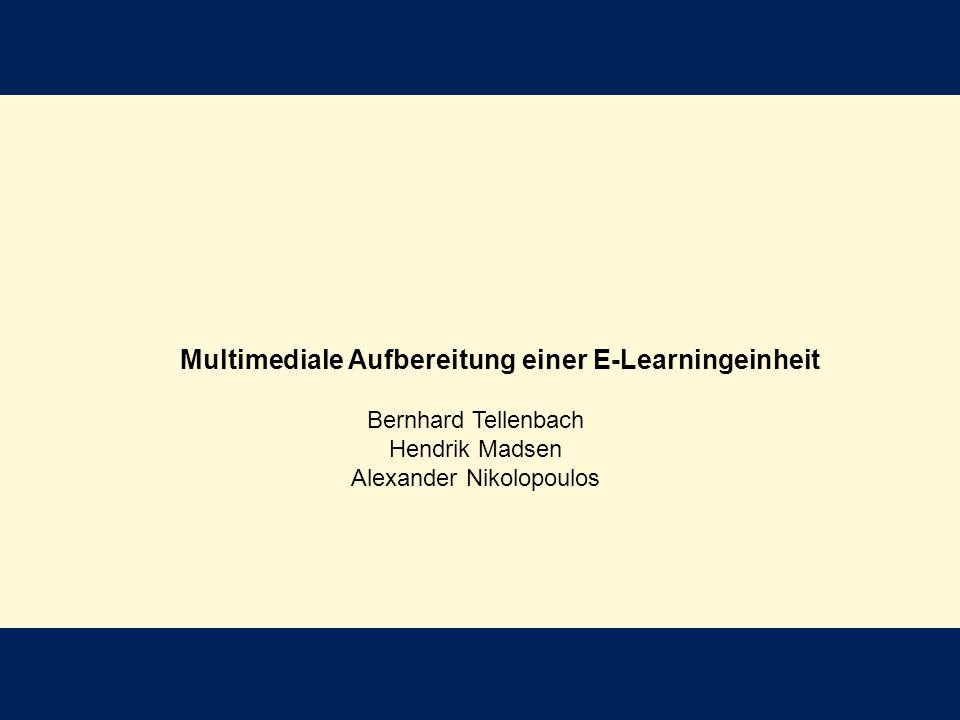 Multimediale Aufbereitung einer E-Learningeinheit Bernhard Tellenbach Hendrik Madsen Alexander Nikolopoulos