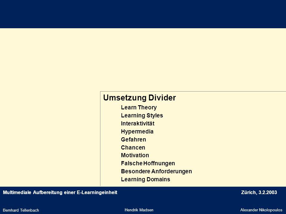 Multimediale Aufbereitung einer E-LearningeinheitZürich, 3.2.2003 Umsetzung Divider Hendrik MadsenAlexander Nikolopoulos Bernhard Tellenbach Learn The