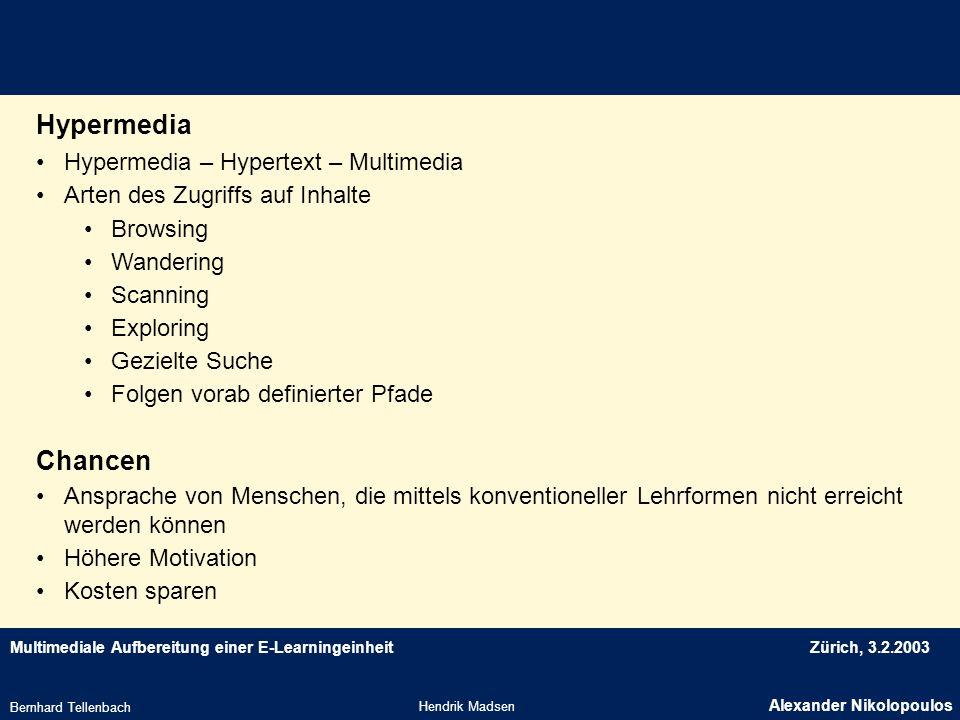 Multimediale Aufbereitung einer E-LearningeinheitZürich, 3.2.2003 Hypermedia Hendrik Madsen Alexander Nikolopoulos Bernhard Tellenbach Hypermedia – Hy