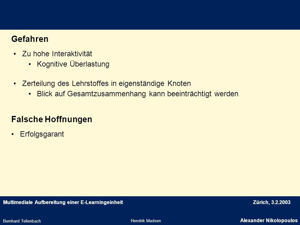 Multimediale Aufbereitung einer E-LearningeinheitZürich, 3.2.2003 Gefahren Hendrik Madsen Alexander Nikolopoulos Bernhard Tellenbach Zu hohe Interakti